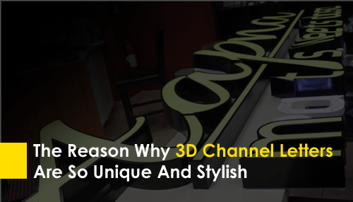 The Reason Why 3D Channel Letters Are So Unique And Stylish