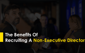 The Benefits Of Recruiting A Non-Executive Director