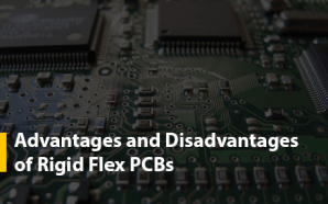 Advantages and Disadvantages of Rigid Flex PCBs