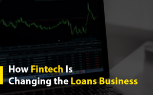 How Fintech Is Changing the Loans Business