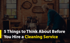 5 Things to Think About Before You Hire a Cleaning…