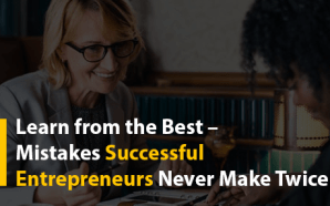 Learn from the Best – Mistakes Successful Entrepreneurs Never Make…