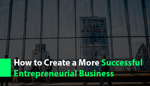 How to Create a More Successful Entrepreneurial Business