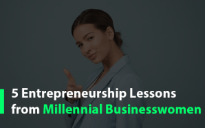 5 Entrepreneurship Lessons from Millennial Businesswomen