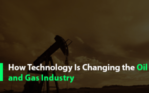 How Technology Is Changing the Oil and Gas Industry