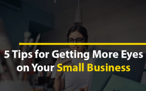 5 Tips for Getting More Eyes on Your Small Business
