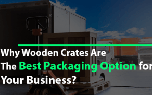 Why Wooden Crates Are The Best Packaging Option for Your…