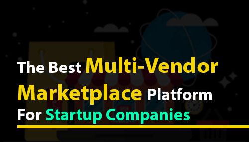 The Best Multi-Vendor Marketplace Platform for Startup Companies