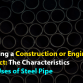 Starting a Construction or Engineering Project: The Characteristics and Uses of Steel Pipe