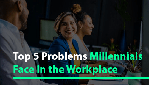 Top 5 Problems Millennials Face in the Workplace