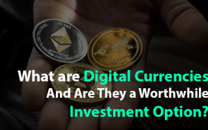 What are Digital Currencies and Are They a Worthwhile Investment…