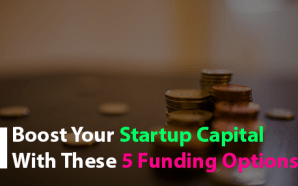 Boost Your Startup Capital with These 5 Funding Options