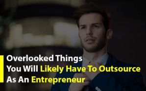 Overlooked Things You Will Likely Have To Outsource As An Entrepreneur