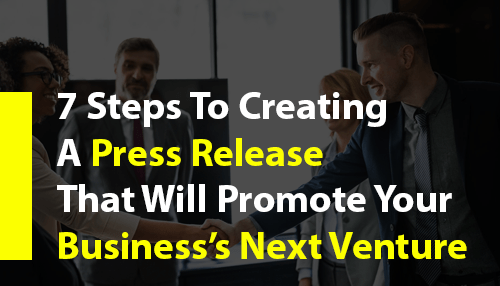 7 Steps to Creating a Press Release that Will Promote Your Business's Next Venture