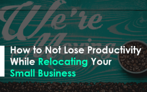 How to Not Lose Productivity While Relocating Your Small Business