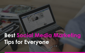 Best Social Media Marketing Tips for Everyone