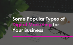 Some Popular Types of Digital Marketing for Your Business