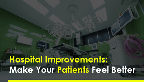 Hospital Improvements: Make Your Patients Feel Better