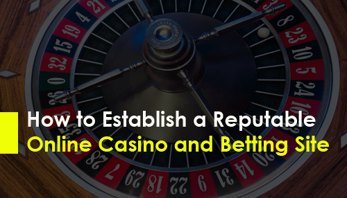 How to Establish a Reputable Online Casino and Betting Site