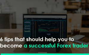 6 tips that should help you to become a successful Forex trader