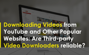 Downloading Videos from YouTube and Other Popular Websites: Are Third-party Video Downloaders reliable?