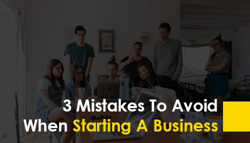 3 Mistakes To Avoid When Starting A Business