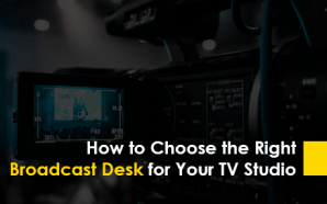 How to Choose the Right Broadcast Desk for Your TV Studio