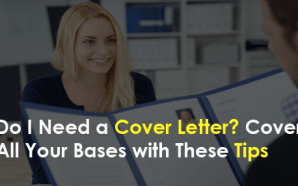 Do I Need a Cover Letter? Cover All Your Bases with These Tips