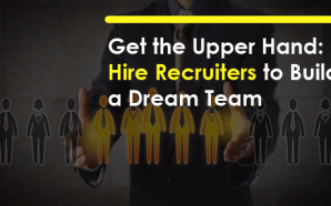 Get the Upper Hand: Hire Recruiters to Build a Dream…