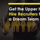 Get the Upper Hand: Hire Recruiters to Build a Dream Team
