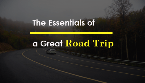 The Essentials of a Great Road Trip
