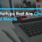 Top Startups that Are Changing Social Media