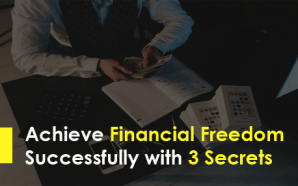 Achieve Financial Freedom Successfully with 3 Secrets