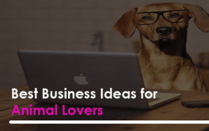 Best Business Ideas for Animal Lovers