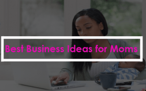 Best Business Ideas for Moms