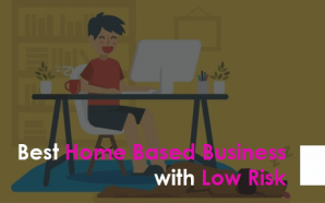 Best Home Based Business with Low Risk