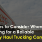 Factors to Consider When Looking for a Reliable Heavy Haul Trucking Company