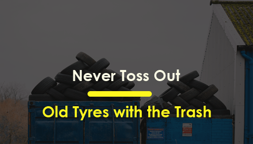 Never Toss Out Old Tyres with the Trash