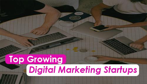 Top Growing Digital Marketing Startups