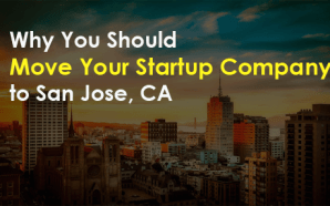 Why You Should Move Your Startup Company to San Jose, CA