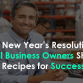 2020 New Year's Resolutions: Small Business Owners Share Their Recipes for Success