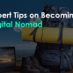 5 Expert Tips on Becoming a Digital Nomad