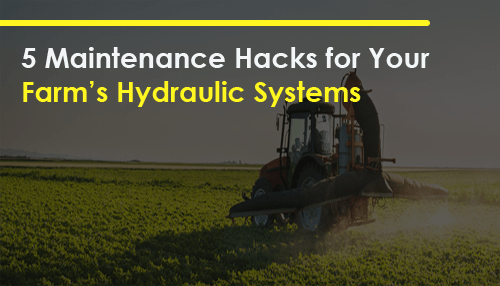 5 Maintenance Hacks for Your Farm's Hydraulic Systems