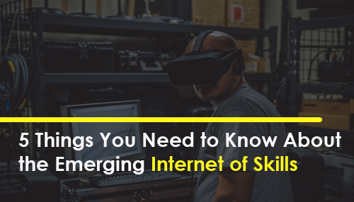 5 Things You Need to Know About the Emerging Internet of Skills