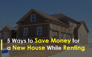 5 Ways to Save Money for a New House While…