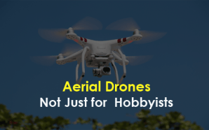 Aerial Drones — Not Just for Hobbyists
