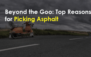 Beyond the Goo: Top Reasons for Picking Asphalt
