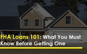 FHA Loans 101: What You Must Know Before Getting One