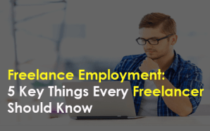 Freelance Employment: 5 Key Things Every Freelancer Should Know