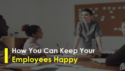 How You Can Keep Your Employees Happy